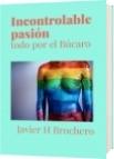 Incontrolable pasión - Javier H Brochero