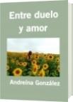 Entre duelo y amor - Andreína González