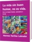 La vida sin buen humor, no es vida. - Hermes Varillas Labrador
