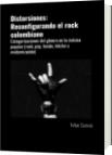 Distorsiones: Reconfigurando el rock colombiano - Felipe Szarruk