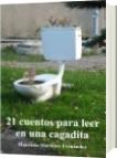 21 cuentos para leer en una cagadita - Maurico Martínez Fernández