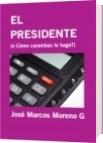 EL PRESIDENTE - José Marcos Moreno G