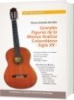 Grandes Figuras de la Música Andina Colombiana -Siglo XX- - Omar Giraldo Giraldo