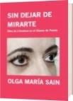 SIN DEJAR DE MIRARTE - OLGA MARÍA SAIN