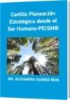 Cartilla Planeación Estrategica desde el Ser Humano-PEISH® - MA. ALEXANDRA SUAREZ RIOS