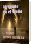 ATRAPADO EN EL SUEÑO - L. Miguel Torres Encalada