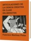 ARTICULACIONES DE LA CIENCIA CREATIVA EN CLAVE DELIBERATIVA - Francisco Martínez Pintor