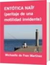 ENTÓTICA NAÏF (peritaje de una motilidad invidente) - Michaelle de Fran Martínez