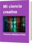 Mi ciencia creativa - Francisco Martínez Pintor
