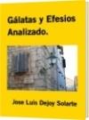Gálatas y Efesios Analizado. - Jose Luis Dejoy Solarte
