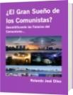 ¿El Gran Sueño de los Comunistas? - Rolando José Olivo