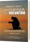 La fuerza de voluntad - Alejandro C. Aguirre