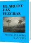 EL ARCO Y LAS FLECHAS - PEDRO FULLEDA BANDERA