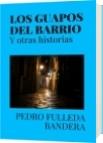 LOS GUAPOS DEL BARRIO - PEDRO FULLEDA BANDERA
