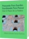 Pensando Para Escribir, Escribiendo Para Pensar - Albeiro Antonio García Ramírez