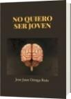 NO QUIERO SER JOVEN - Jose Juan Ortega Ruiz