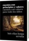 cuentos con principios y valores - luis elias longa urrutia