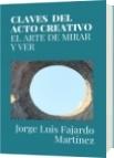 CLAVES  DEL ACTO CREATIVO - Jorge Luis Fajardo Martínez