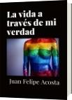 La vida a través de mi verdad - Juan Felipe Acosta