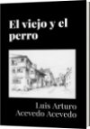 El viejo y el perro - Luis Arturo Acevedo Acevedo