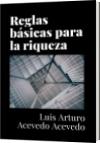 Reglas básicas para la riqueza - Luis Arturo Acevedo Acevedo