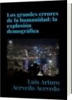 Los grandes errores de la humanidad; la explosión demográfica - Luis Arturo Acevedo Acevedo