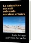 La naturaleza nos está cobrando nuestros errores - Luis Arturo Acevedo Acevedo