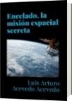 Encelado, la misión espacial secreta - Luis Arturo Acevedo Acevedo
