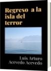 Regreso  a la isla del terror - Luis Arturo Acevedo Acevedo