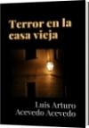 Terror en la casa vieja - Luis Arturo Acevedo Acevedo