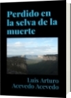 Perdido en la selva de la muerte - Luis Arturo Acevedo Acevedo