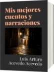 Mis mejores cuentos y narraciones - Luis Arturo Acevedo Acevedo