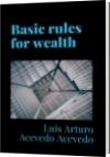 Basic rules for wealth - Luis Arturo Acevedo Acevedo