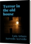 Terror in the old house - Luis Arturo Acevedo Acevedo