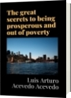The great secrets to being prosperous and out of poverty - Luis Arturo Acevedo Acevedo