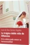 La trágica doble vida de Alfonsina - Juan de Dios Gomez Angeles