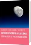 HITLER ESCAPO A LA LUNA - JUAN DE DIOS GOMEZ ANGELES