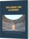 UNA MADRE CON ALZHEIMER - DAVID FRANCISCO CAMARGO HERNÁNDEZ