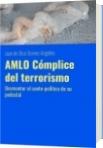 AMLO Cómplice del terrorismo - Juan de Dios Gomez Angeles