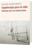 Logoterapia para la vida - JOSE MIGUEL MAYORGA-GONZÁLEZ