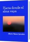 Hacia donde el alma vaya - Alberto Blanco González