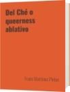 Del Ché o queerness ablativo - Frans Martínez Pintor