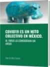 COVID19 ES UN MITO COLECTIVO EN MÉXICO. - Juan de Dios Gomez
