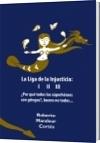 La Liga de la Injusticia  I II III - Roberto Mandeur Cortés