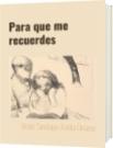 Para que me recuerdes - Jesús Santiago Ardila Orozco