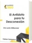 El Antídoto para tu Desconexión - Ernesto Fabian Sampayo Oliveros