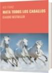 MATA TODOS LOS CABALLOS - M.B. FRANZ