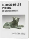 EL JUICIO DE LOS PERROS - Juan de Dios Gomez