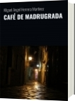 CAFÉ DE MADRUGRADA - Miguel Angel Herrera Martinez