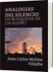 ANALOGIAS DEL SILENCIO - Juan Carlos Molina Villalba